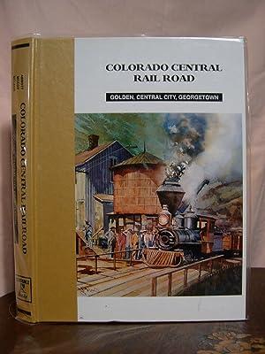 COLORADO CENTRAIL RAIL ROAD: GOLDEN, CENTRAL CITY,: Abbott, Dan, Dell