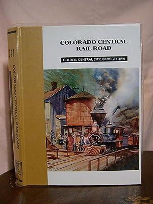COLORADO CENTRAIL RAIL ROAD: GODEN, CENTRAL CITY,: Abbott, Dan, Dell