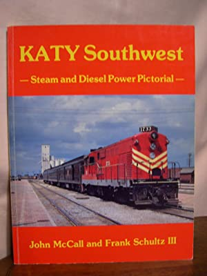 KATY SOUTHWEST; STEAM AND DIESEL PICTORIAL: McCall, John B.,