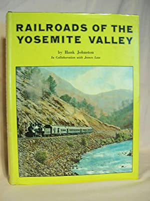 RAILROADS OF THE YOSEMITE VALLEY: Johnston, Hank, and James Law