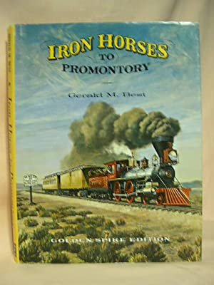 IRON HORSES TO PROMONTORY: Best, Gerald M.
