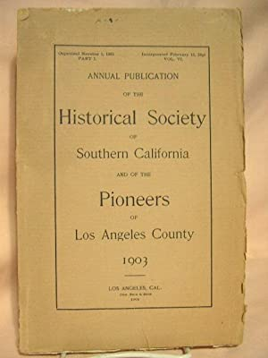 ANNUAL PUBLICATION OF THE HISTORICAL SOCIETY OF SOUTHERN CALIFORNIA AND OF THE PIONEERS OF LOS ...