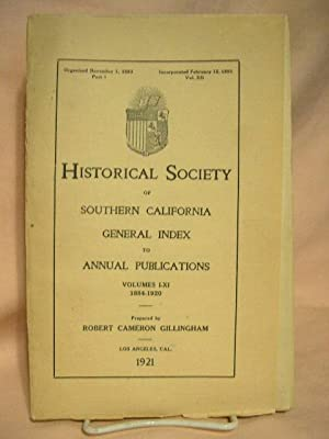 HISTORICAL SOCIETY OF SOUTHERN CALIFORNIA GENERAL INDEX TO ANNUAL PUBLICATIONS, VOLUMES I-XI, 1884-...