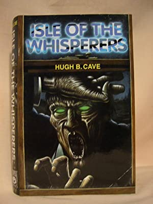 ISLE OF THE WHISPERERS: Cave, Hugh B.