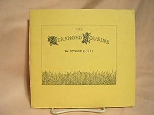 THE DERANGED COUSINS OR, WHATEVER: Gorey, Edward