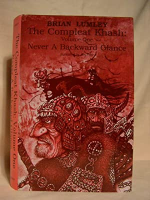 THE COMPLEAT KHASH: VOLUME ONE. NEVER A BACKWARD GLANCE: Lumley, Brian