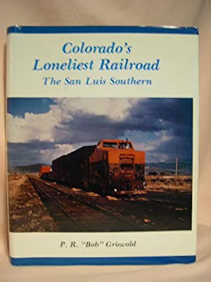 COLORADO'S LONELIEST RAILROAD, THE SAN LUIS SOUTHERN.: Griswold, P.R.