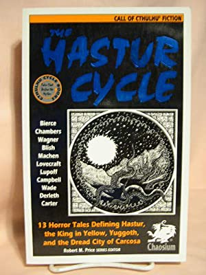 THE HASTUR CYCLE; 13 TALES THAT CRATED AND DEFINE DREAD HASTUR, THE KING IN YELLOW, NIGHTED YUGGOTH...