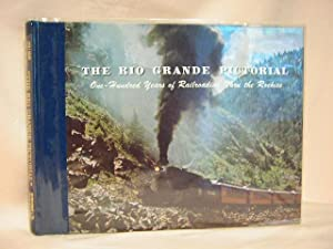 """THE RIO GRANDE PICTORIAL;"""" ONE-HUNDRED YEARS OF RAILROADING THRU THE ROCKIES, 1871-1971.: ..."""