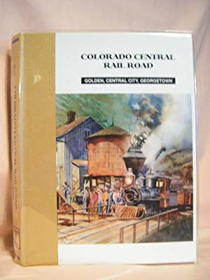 COLORADO CENTRAIL RAIL ROAD: GODEN, CENTRAL CITY, GEORGETOWN: Abbott, Dan, Dell A. McCoy, and ...
