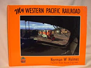 MY WESTERN PACIFIC RAILROAD: AN ENGINEER'S JOURNEY: Holmes, Norman W.