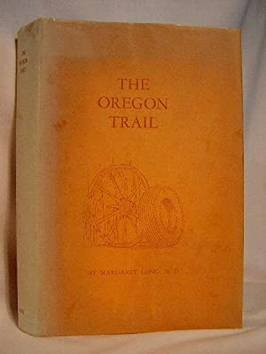 THE OREGON TRAIL; FOLLOWING THE OLD HISTORIC PIONEER TRAILS ON THE MODERN HIGHWAYS: Long, Margaret,...