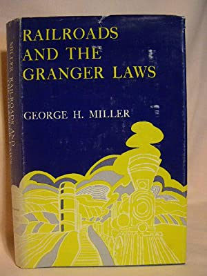 RAILROADS AND THE GRANGER LAWS: Miller, George H.