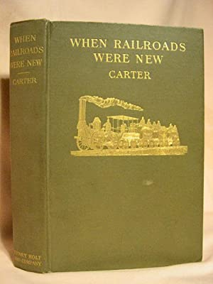 WHEN RAILROADS WERE NEW: Carter, Charles Frederick