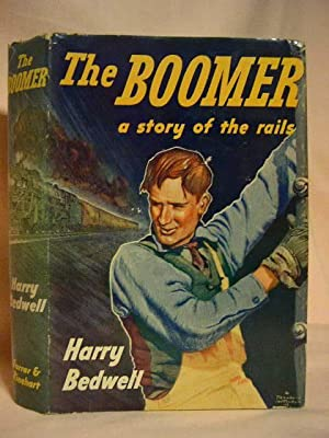 THE BOOMER: A STORY OF THE RAILS.: Bedwell, Harry.