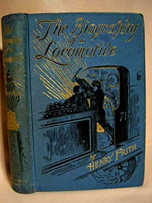 THE BIOGRAPHY OF A LOCOMOTIVE ENGINE: Frith, Henry