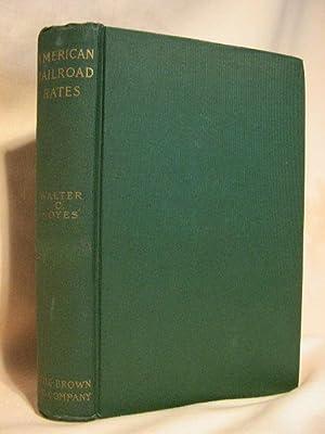 AMERICAN RAILROAD RATES: Noyes, Walter Chadwick