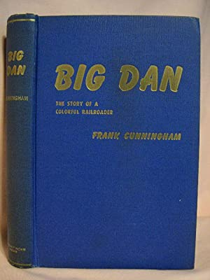 Big Dan: The Story of a Colorful Railroader, Cunningham, Frank