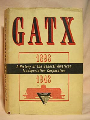 GATX: A HISTORY OF THE GENERAL AMERICAN: Epstein, Ralph C.,