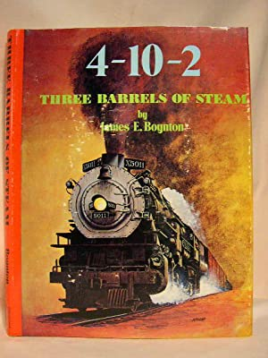 THE 4-10-2: THREE BARRELS OF STEAM.: Boynton, James E.
