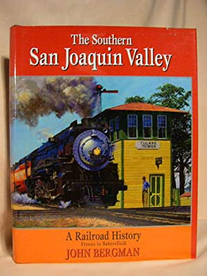 THE SOUTHERN SAN JOAQUIN VALLEY: A RAILROAD HISTORY: Bergman, John F.