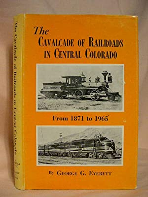 THE CAVALCADE OF RAILROADS IN CENTRAL COLORADO: Everett, George G.