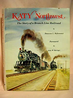 KATY NORTHWEST; THE STORY OF A BRANCH LINE RAILROAD: Hofsommer, Donovan L.