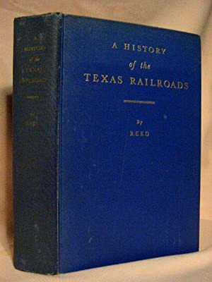 A HISTORY OF THE TEXAS RAILROADS AND: Reed, S.G. [St.