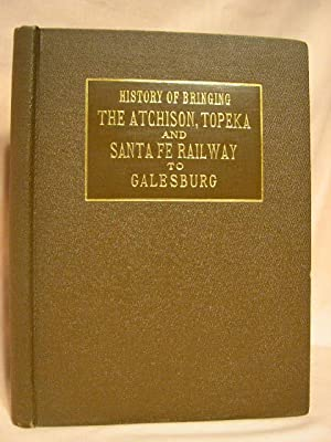HISTORY OF BRINGING THE ATCHISON, TOPEKA & SANTA FE RAILWAY TO GALESBURG: Carr, Clark E[zra]