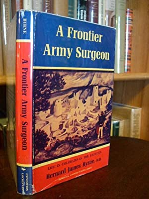 A FRONTIER ARMY SURGEON: LIFE IN COLORADO IN THE EIGHTIES: Byrne, Bernard James, M.D.