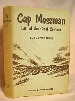 CAP MOSSMAN: LAST OF THE GREAT COWMEN: Hunt, Frazier