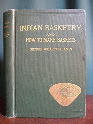 INDIAN BASKETRY, AND HOW TO MAKE INDIAN AND OTHER BASKETS, WITH NEARLY 600 ILLUSTRATIONS: James, ...