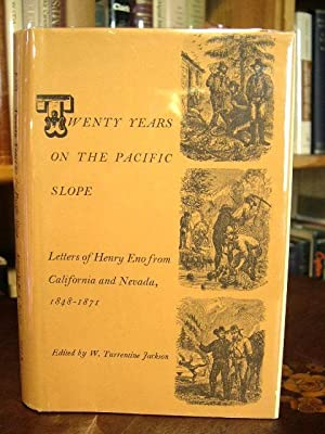 TWENTY YEARS ON THE PACIFIC SLOPE; LETTERS OF HENRY ENO FROM CALIFORNIA AND NEVADA, 1848 - 1871: ...