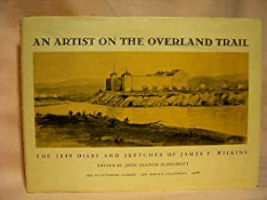 AN ARTIST ON THE OVERLAND TRAIL: THE 1849 DIARY AND SKETCHES OF JAMES F. WILKINS: Wilkins, James F....