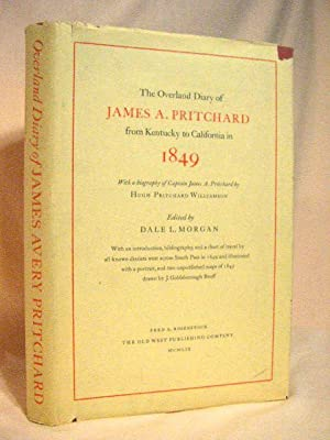 THE OVERLAND DIARY OF JAMES A. PRITCHARD FROM KENTUCKY TO CALIFORNIA IN 1849: Pritchard, James A. (...