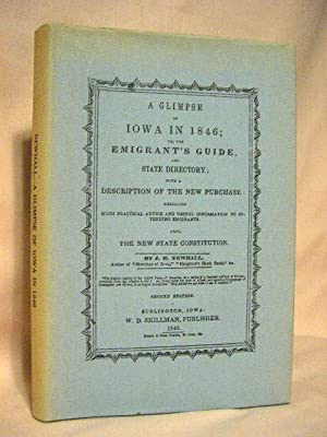 A GLIMPSE OF IOWA IN 1846; OR THE EMIGRANT'S GUIDE, AND STATE DIRECTORY; WITH A DESCRIPTION OF...
