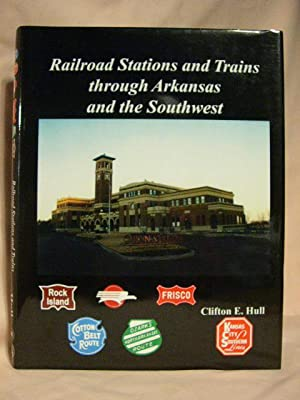 RAILROAD STATIONS AND TRAINS THROUGH ARKANSAS AND THE SOUTHWEST: Hull, Clifton E.