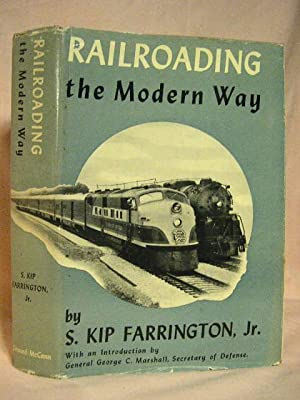 RAILROADING THE MODERN WAY: Farrington, S. Kip, Jr.