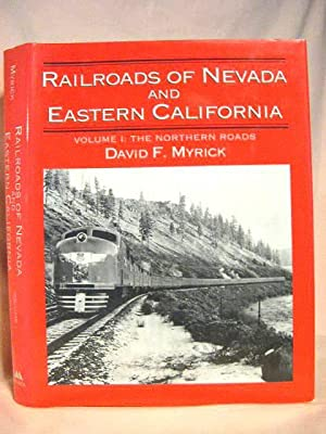 RAILROADS OF NEVADA AND EASTERN CALIFORNIA: VOLUME I [1], THE NORTHERN ROADS: Myrick, David F.