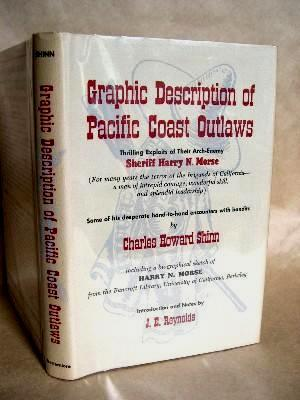 GRAPHIC DESCRIPTION OF PACIFIC COAST OUTLAWS: THRILLING EXPLOITS OF THEIR ARCH-ENEMY, SHERIFF HARRY...