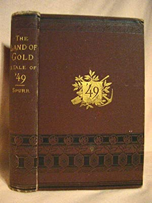 THE LAND OF GOLD. A TALE OF '49. ILLUSTRATIVE OF EARLY PIONEER LIFE IN CALIFORNIA, AND FOUNDED...