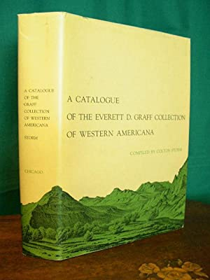 A CATALOGUE OF THE EVERETT D. GRAFF COLLECTION OF WESTERN AMERICANA: Storm, Colton, compiled by