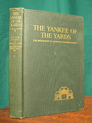 THE YANKEE OF THE YARDS; THE BIOGRAPHY OF GUSTAVUS FRANKLIN SWIFT: Swift, Louis F, in collaboration...