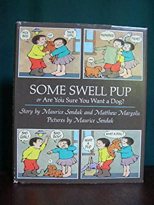 SOME SWELL PUP OR ARE YOU SURE YOU WANT A DOG?: Sendak, Maurice and Margolis, Matthew