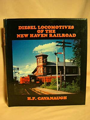 DIESEL LOCOMOTIVES OF THE NEW HAVEN RAILROAD: Cavanaugh, H.F.