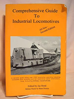COMPREHENSIVE GUIDE TO INDUSTRIAL LOCOMOTIVES: Reed, Jay, and
