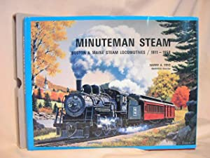 MINUTEMAN STEAM: BOSTON & MAINE STEAM LOCOMOTIVES / 1911 - 1958: Frye, Harry A.