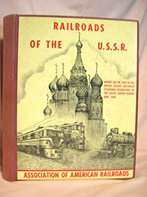 RAILROADS OF THE U.S.S.R. REPORT ON THE VISIT OF THE UNITED STATES RAILROAD EXCHANGE DELEGATION TO ...