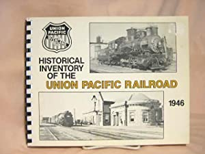 HISTORICAL INVENTORY OF THE UNION PACIFIC RAILROAD: LIST OF AGENCIES, STATIONS, EQUIPMENT, ETC., OF...