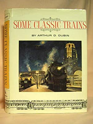 SOME CLASSIC TRAINS: Dubin, Arthur D.